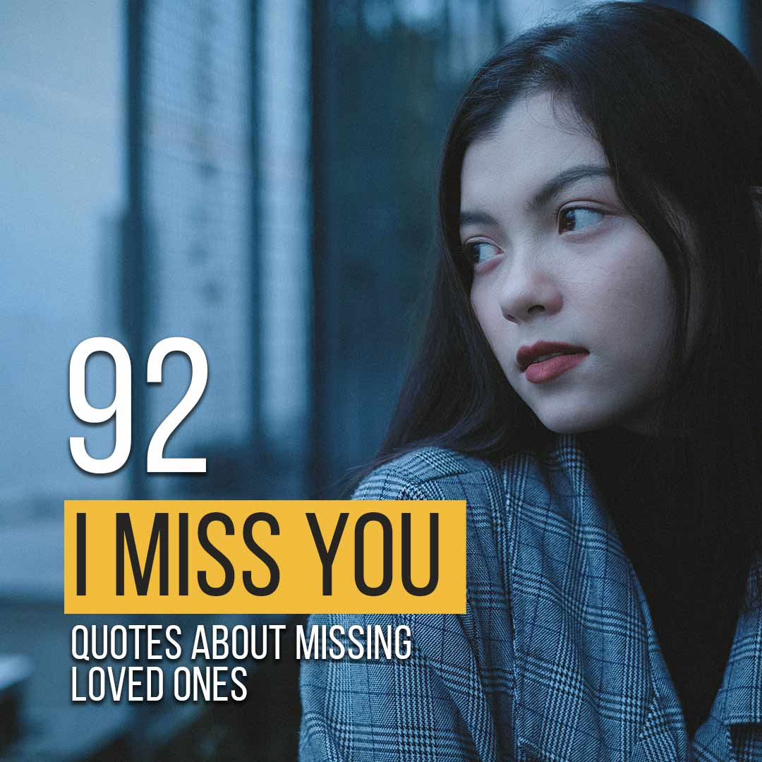 Missing loved ones? Read these beautiful 92 I miss you quotes
