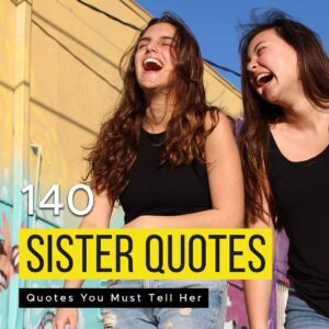 Read more about the article 140 Sister Quotes You Must Tell Her- Quotes About Sister