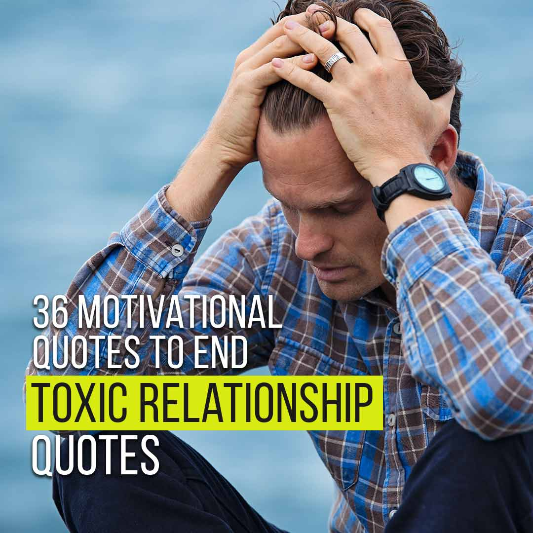 You are currently viewing 36 Motivational Quotes To End Your Bad And Toxic Relationship