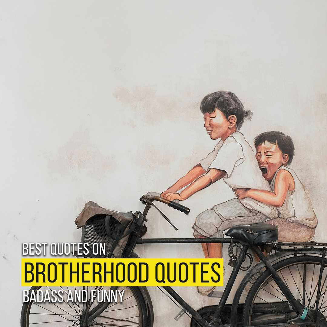 You are currently viewing Best Quotes On Brotherhood For Instagram | Badass And Funny