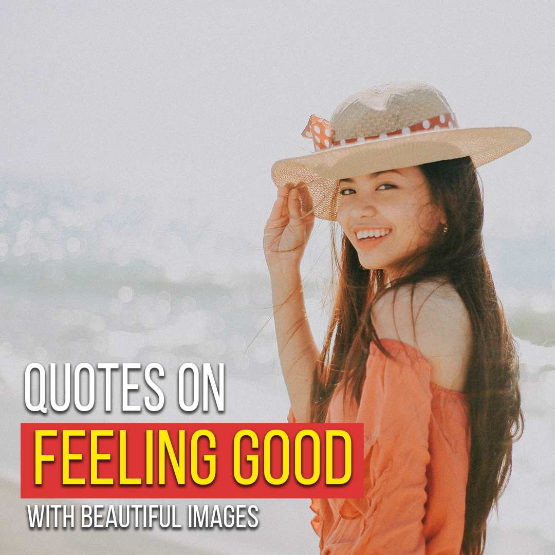 You are currently viewing Quotes On Feeling Good With Beautiful Images | Be Positive