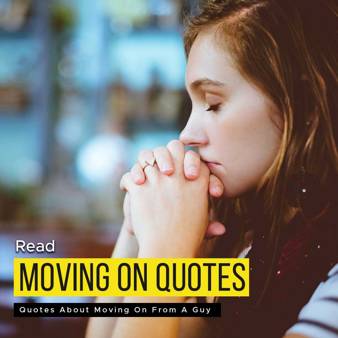 Read more about the article Quotes About Moving On From A Guy | Best Quotes Ever