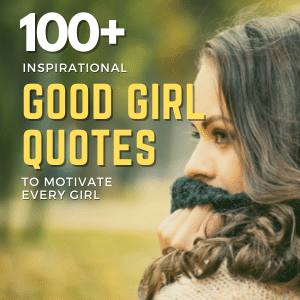 100+ Inspirational Good Girl Quotes To Motivate Every Girl