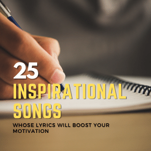 You are currently viewing 25 Inspirational Songs Whose Lyrics Will Boost Your Motivation