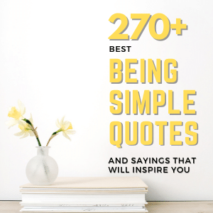 270+ Best Being Simple Quotes And Sayings That Will Inspire You