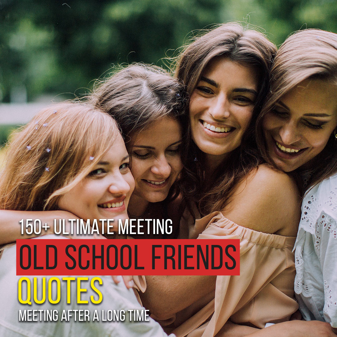 150+ Ultimate Meeting Old School Friends Quotes After A Long Time