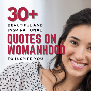 30+ Beautiful And Inspirational Quotes On Womanhood To Inspire You