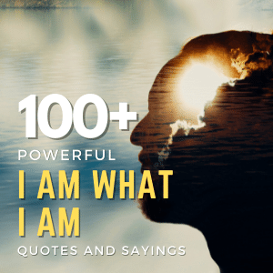 100+ Powerful I Am What I Am Quotes And Sayings
