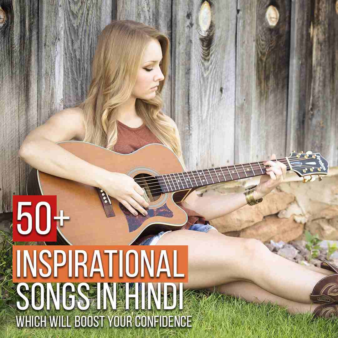 50+ Inspirational Songs In Hindi Which Will Boost Your Confidence