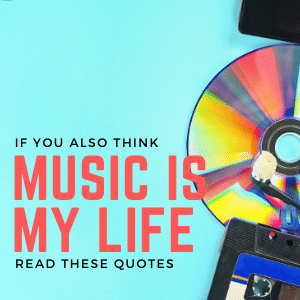 You are currently viewing If You Also Think Music Is My Life, Read These Quotes