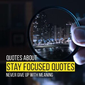 Read more about the article Quotes About Stay Focused And Never Give Up With Meaning