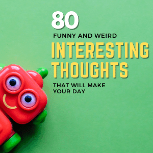 Read more about the article 80 Funny and Weird Interesting Thoughts That Will Make Your Day