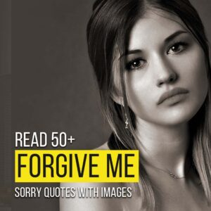 Read more about the article Read 50+ Please Forgive Me And Sorry Quotes With Images