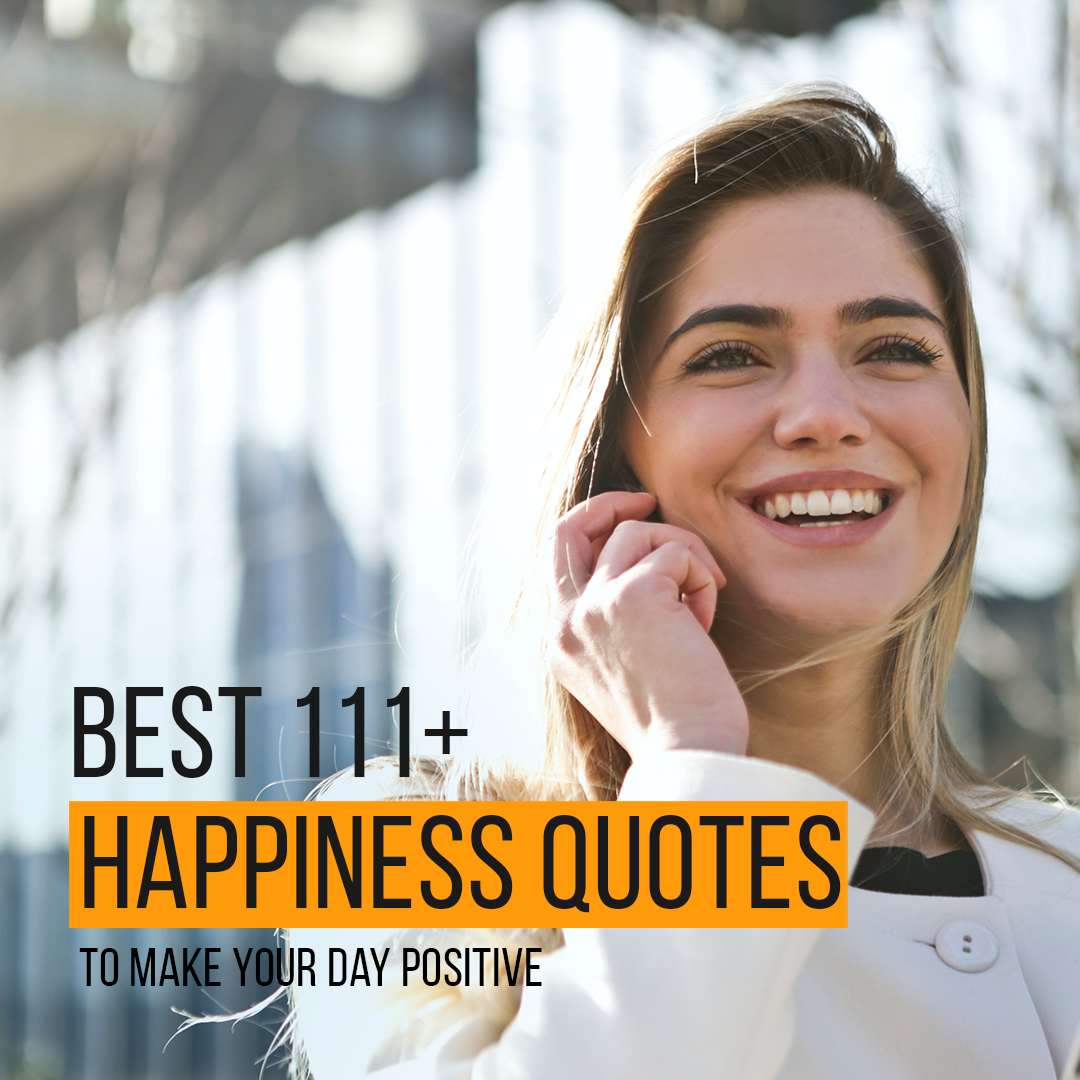 You are currently viewing Best 111+ Happiness Quotes To Make Your Day Positive