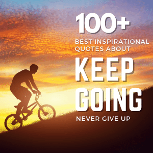 You are currently viewing 100+ Best Inspirational Quotes About Keep Going | Never Give Up