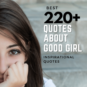 Best 220+ Quotes About Good Girl   Inspirational Quotes