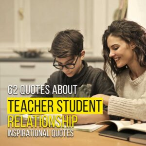 Read more about the article 62 Quotes about Teacher Student Relationship | Inspirational Quotes