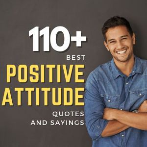 110+ Best Positive Attitude Quotes And Sayings | Motivational Quotes
