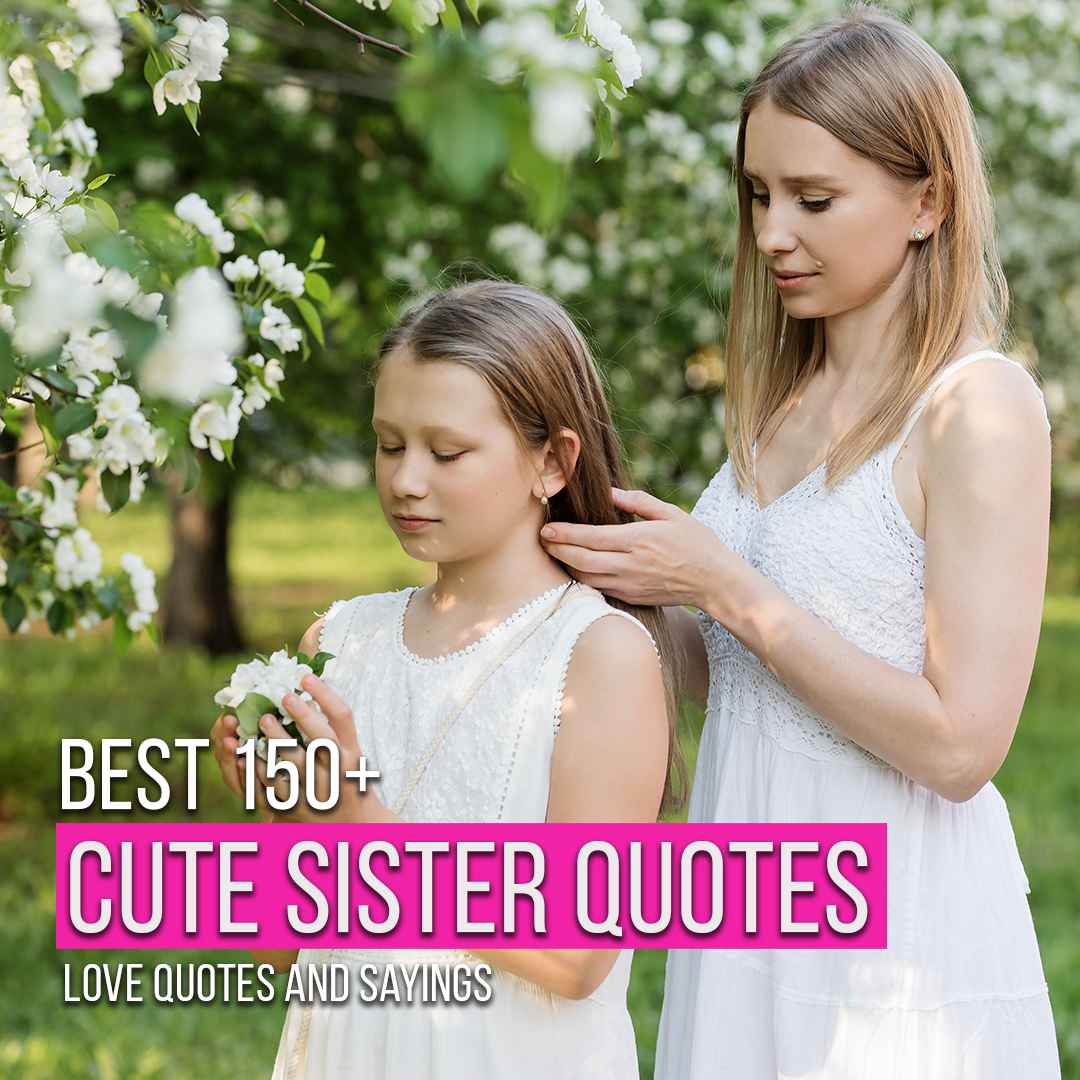 You are currently viewing Read Best 150+ Cute Sister Love Quotes And Sayings