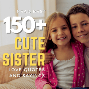Read Best 150+ Cute Sister Love Quotes And Sayings