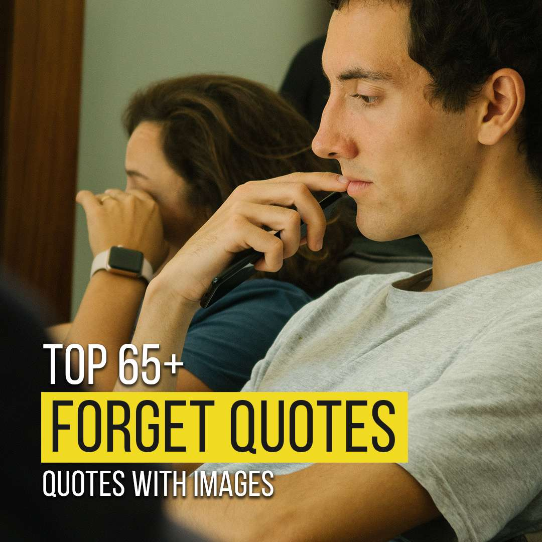 You are currently viewing Top 65+ Forget Quotes And Sayings with Images
