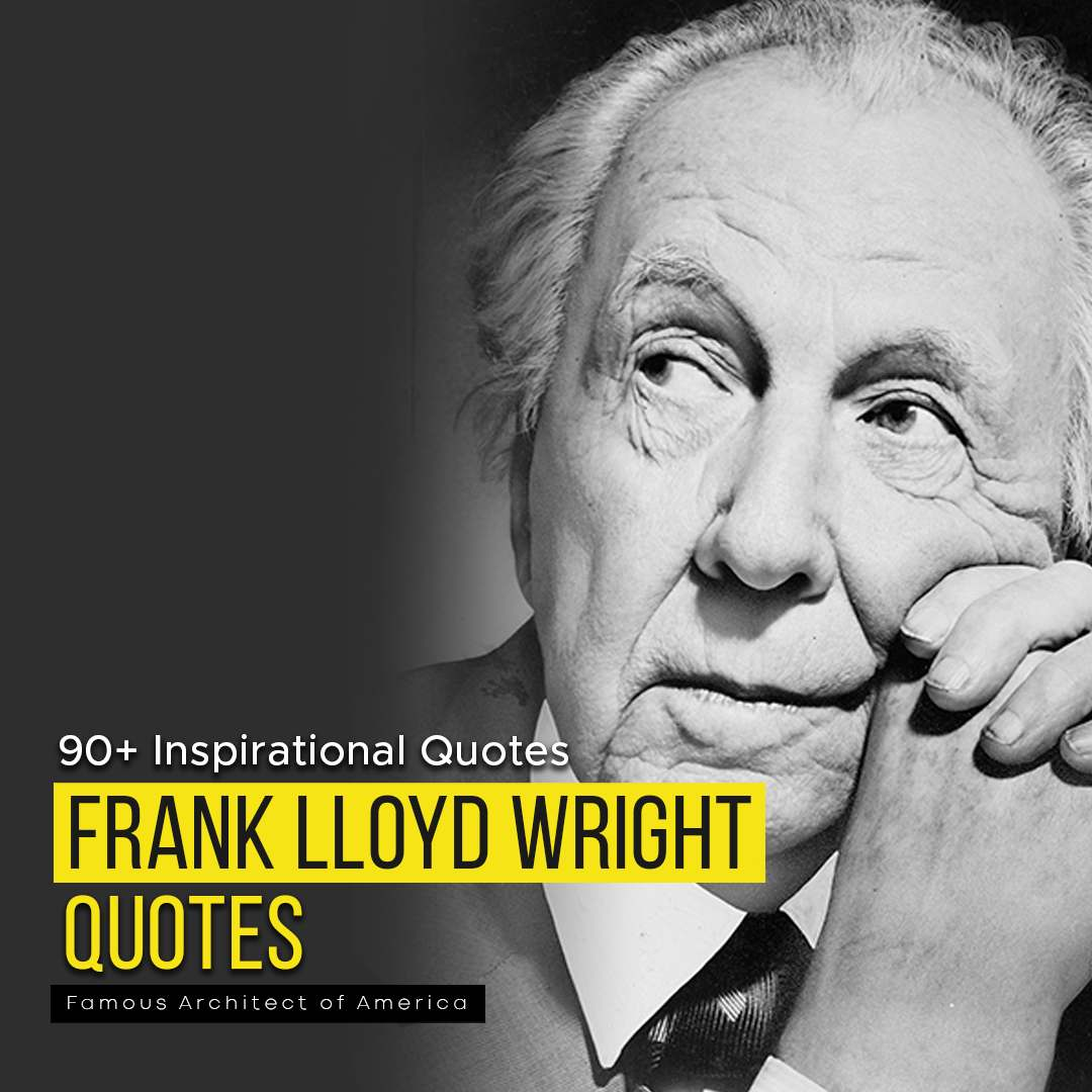 You are currently viewing Frank Lloyd Wright Quotes | Amazing Best 90+ Inspirational Quotes