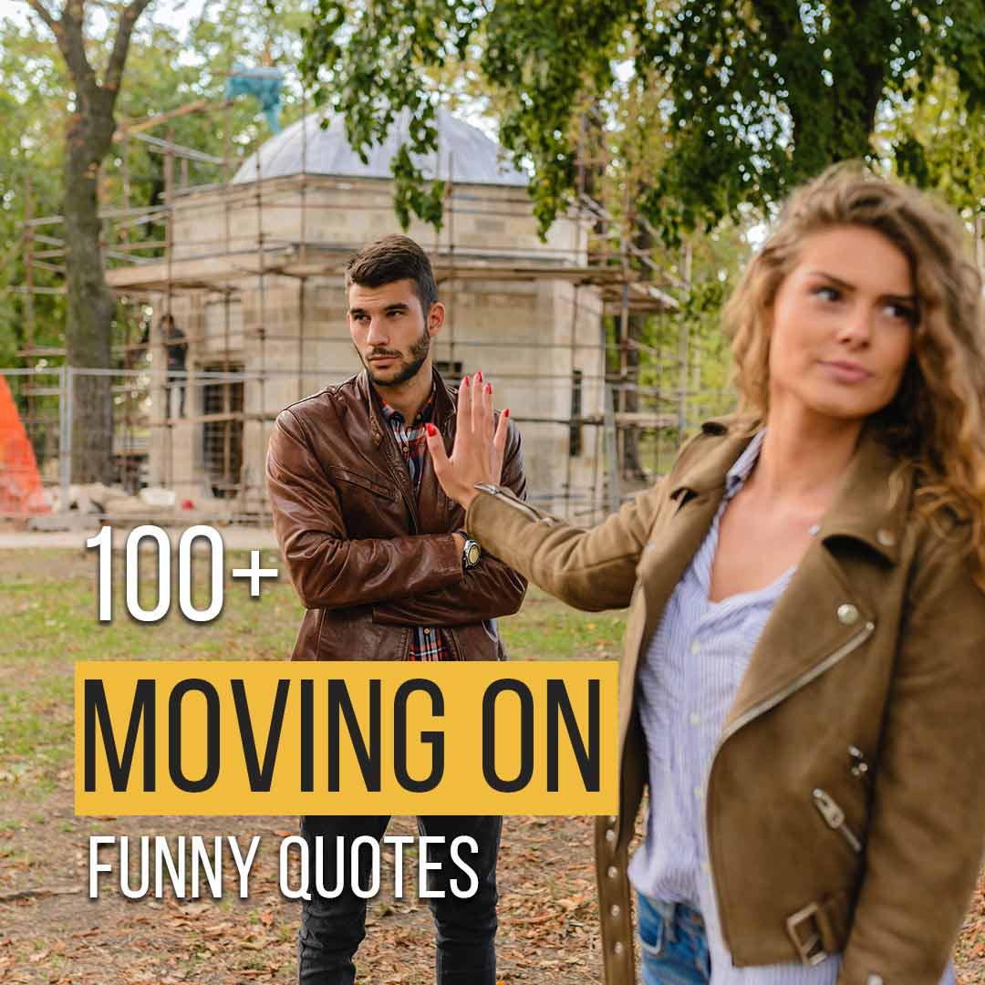 You are currently viewing 100+ Funny Quotes On Moving On| Funny Captions