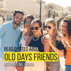 Read more about the article Read Quotes About Missing Old Days Friends | Reconnecting Friends