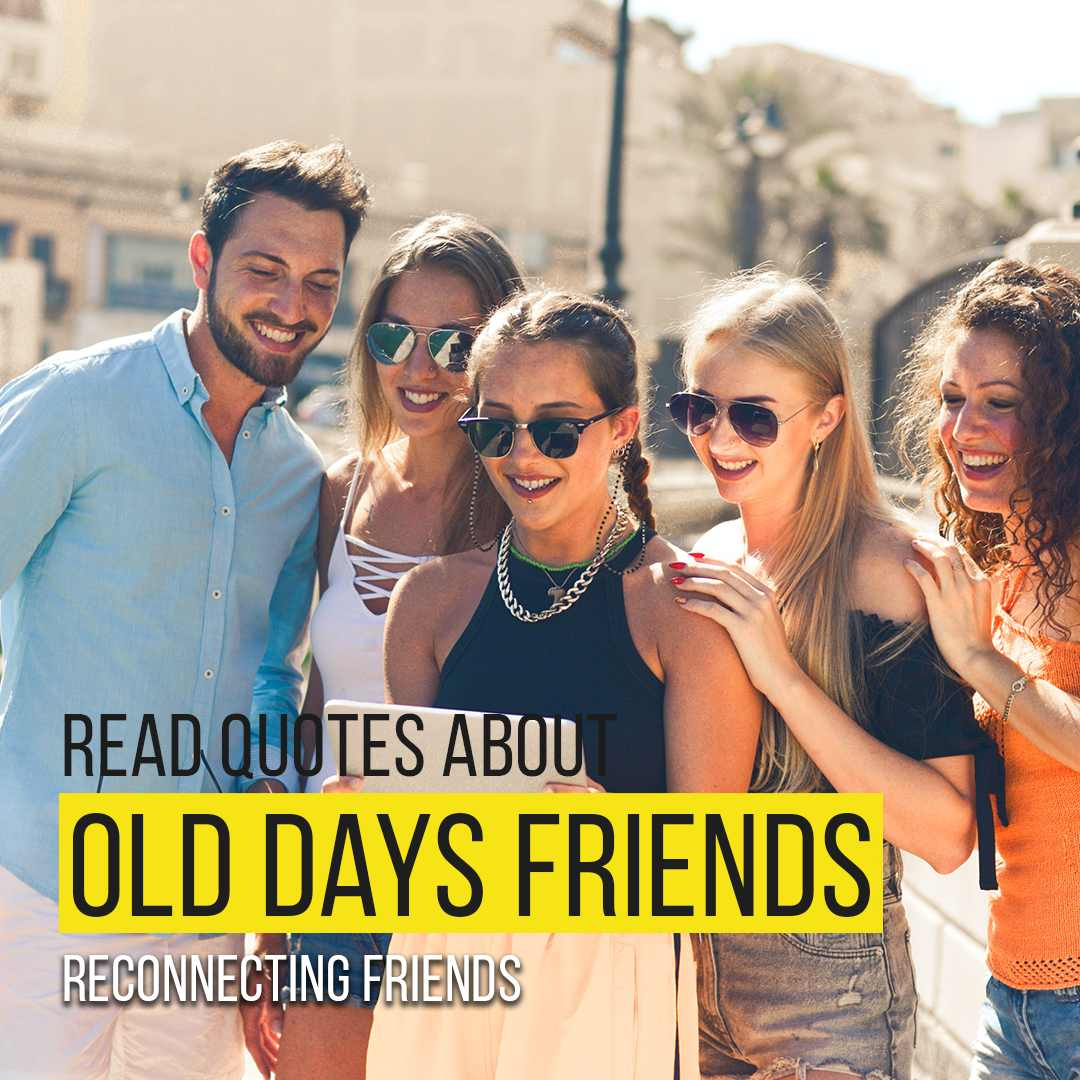 You are currently viewing Read Quotes About Missing Old Days Friends | Reconnecting Friends