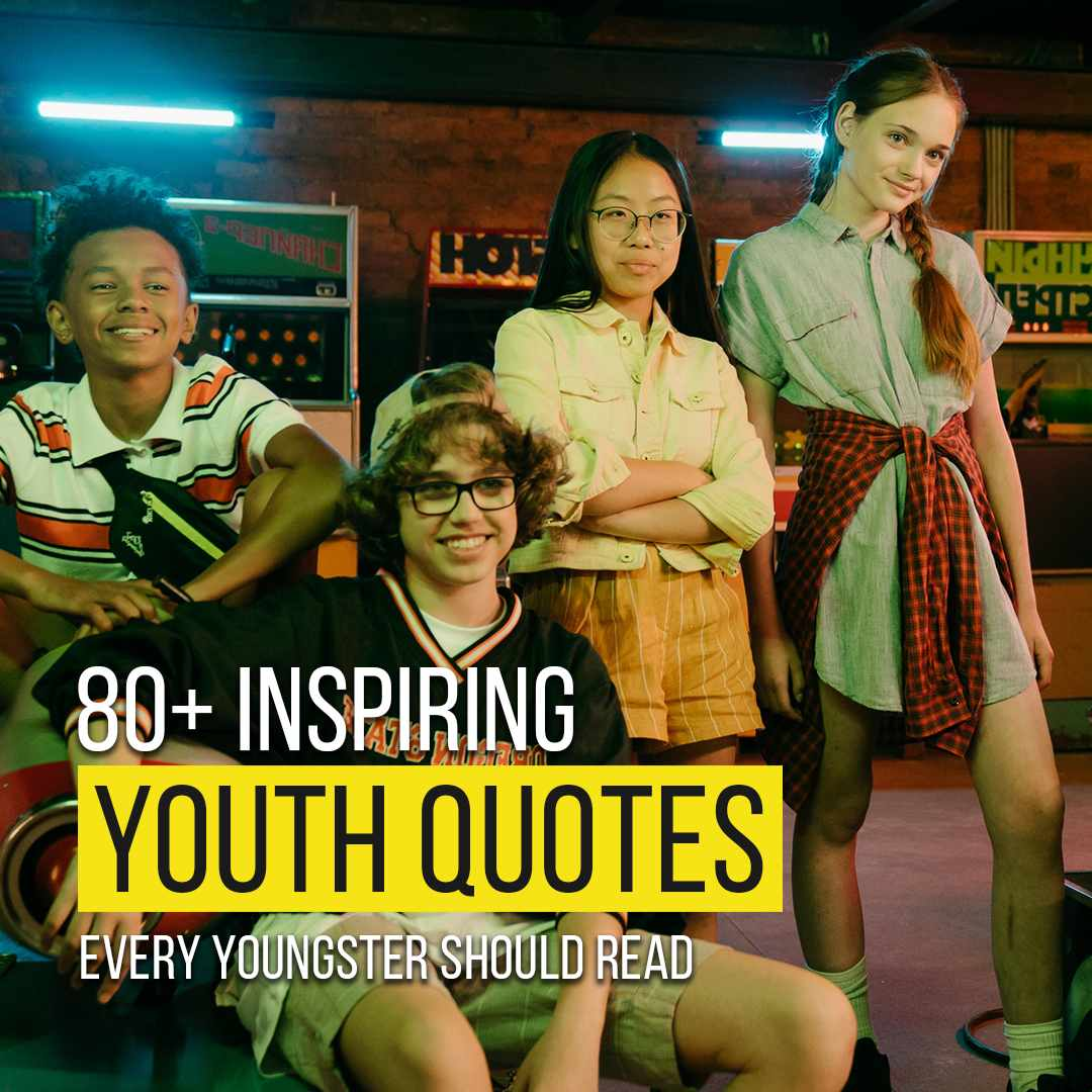 You are currently viewing 80+ Inspiring Youth Quotes Every Youngster Should Read
