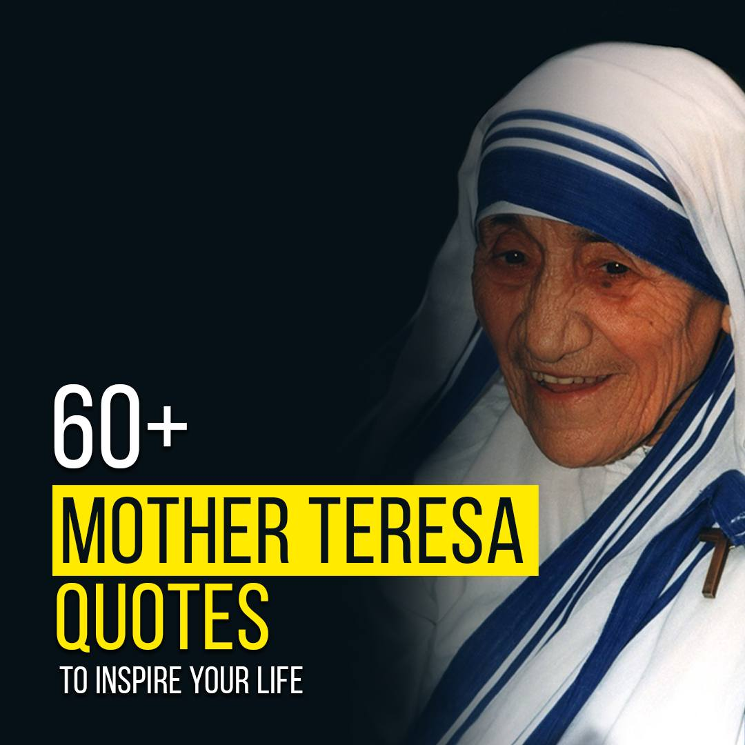 You are currently viewing 60+ Mother Teresa Quotes To Inspire Your Life