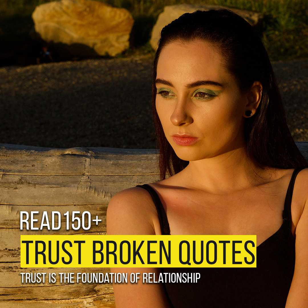 Read more about the article 220+ Trust Broken Quotes | Trust Is The Foundation Of Relationship