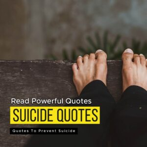 Read more about the article Read Powerful Quotes To Prevent From Suicide | Never Quit
