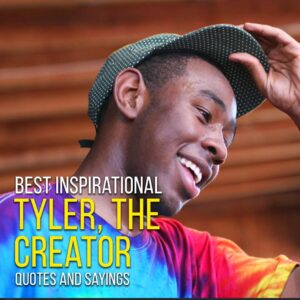 Read more about the article [Best 100+] Inspirational Tyler, The Creator Quotes And Sayings