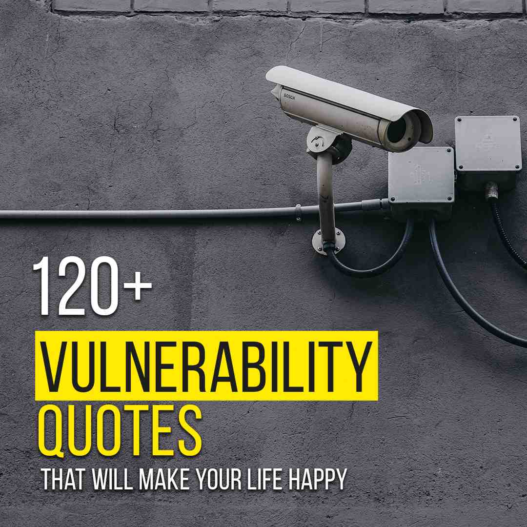 120+ Vulnerability Quotes That Will Make Your Life Happy