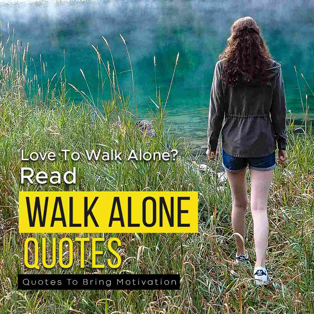 You are currently viewing Love To Walk Alone? Here Are Some Quotes To Bring Motivation