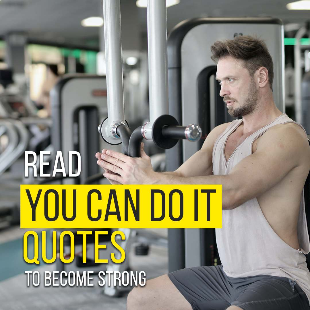 Read You Can Do It Quotes To Become Strong   Never Give Up