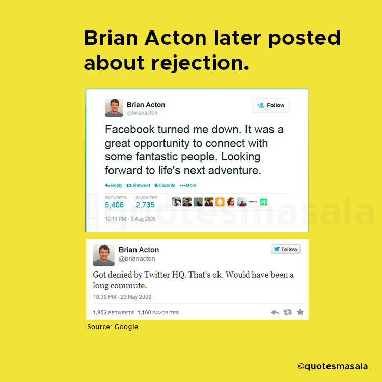 Brian Acton got rejected by Facebook and Twitter.