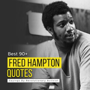 Read more about the article Best 90+ Fred Hampton Quotes | Sayings By Revolutionary Activist