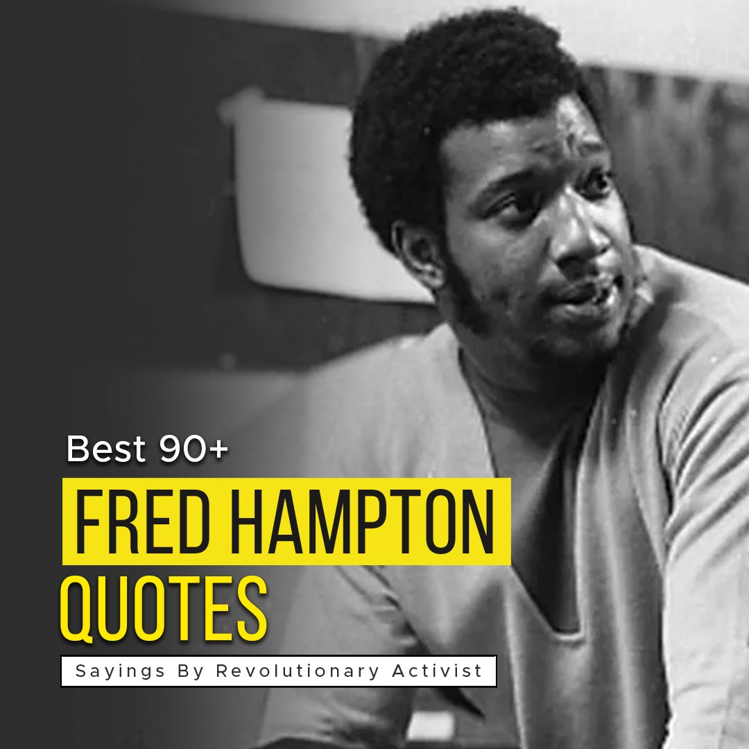 You are currently viewing Best 90+ Fred Hampton Quotes | Sayings By Revolutionary Activist