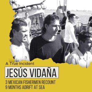 Read more about the article Jesús Vidaña Story | 3 Mexican Fishermen Recount 9 Months Adrift At Sea
