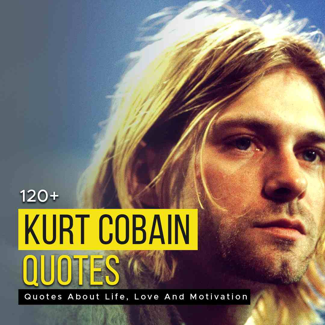 You are currently viewing 120+ Kurt Cobain Quotes About Life, Love And Motivation