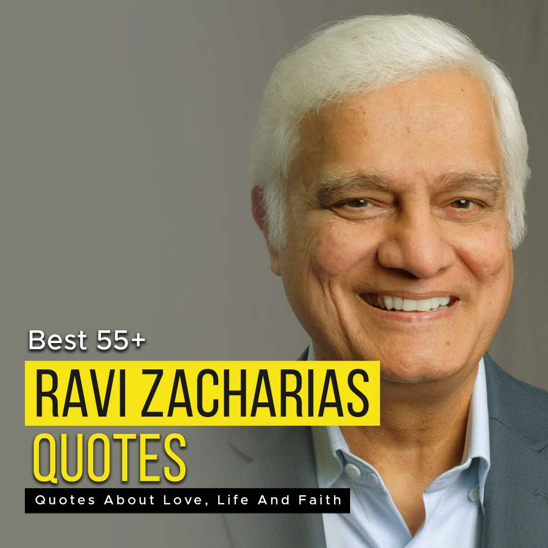 Best 55+ Ravi Zacharias Quotes About Love, Life And Faith