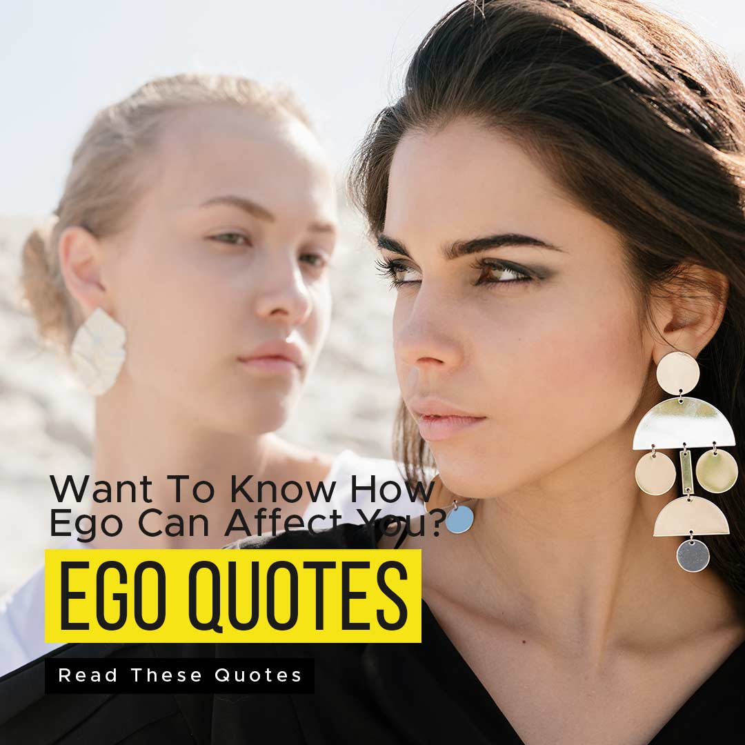 You are currently viewing Want To Know How Ego Can Affect You? Read These Quotes
