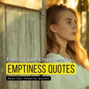 Read more about the article Feeling Like Emptiness? Read 120+ Powerful Quotes