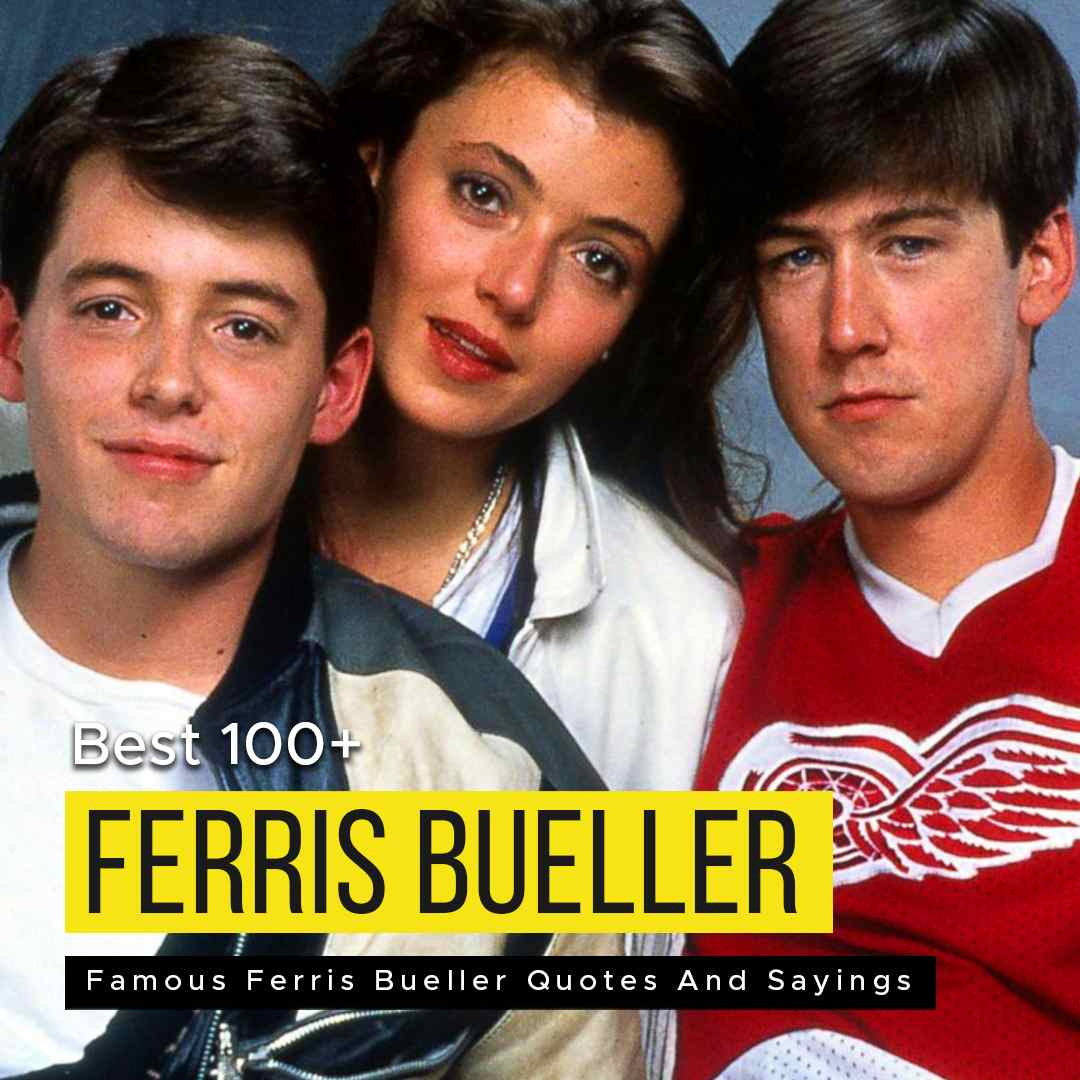 Best 100+ Famous Ferris Bueller Quotes And Sayings