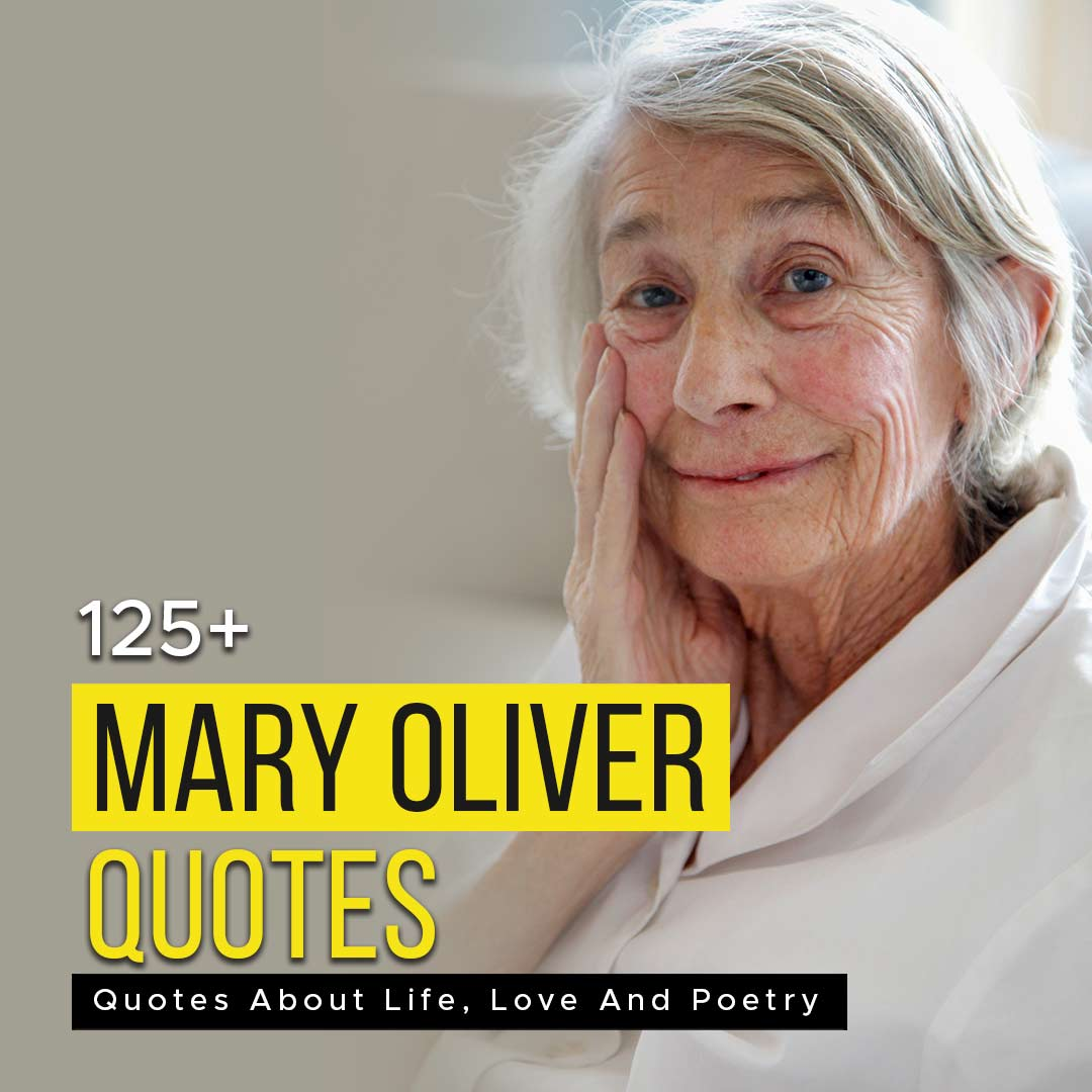 You are currently viewing 125+ Mary Oliver Quotes About Life, Love And Poetry
