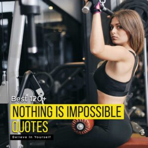 Read more about the article Best 120+  Nothing Is Impossible Quotes | Believe In Yourself