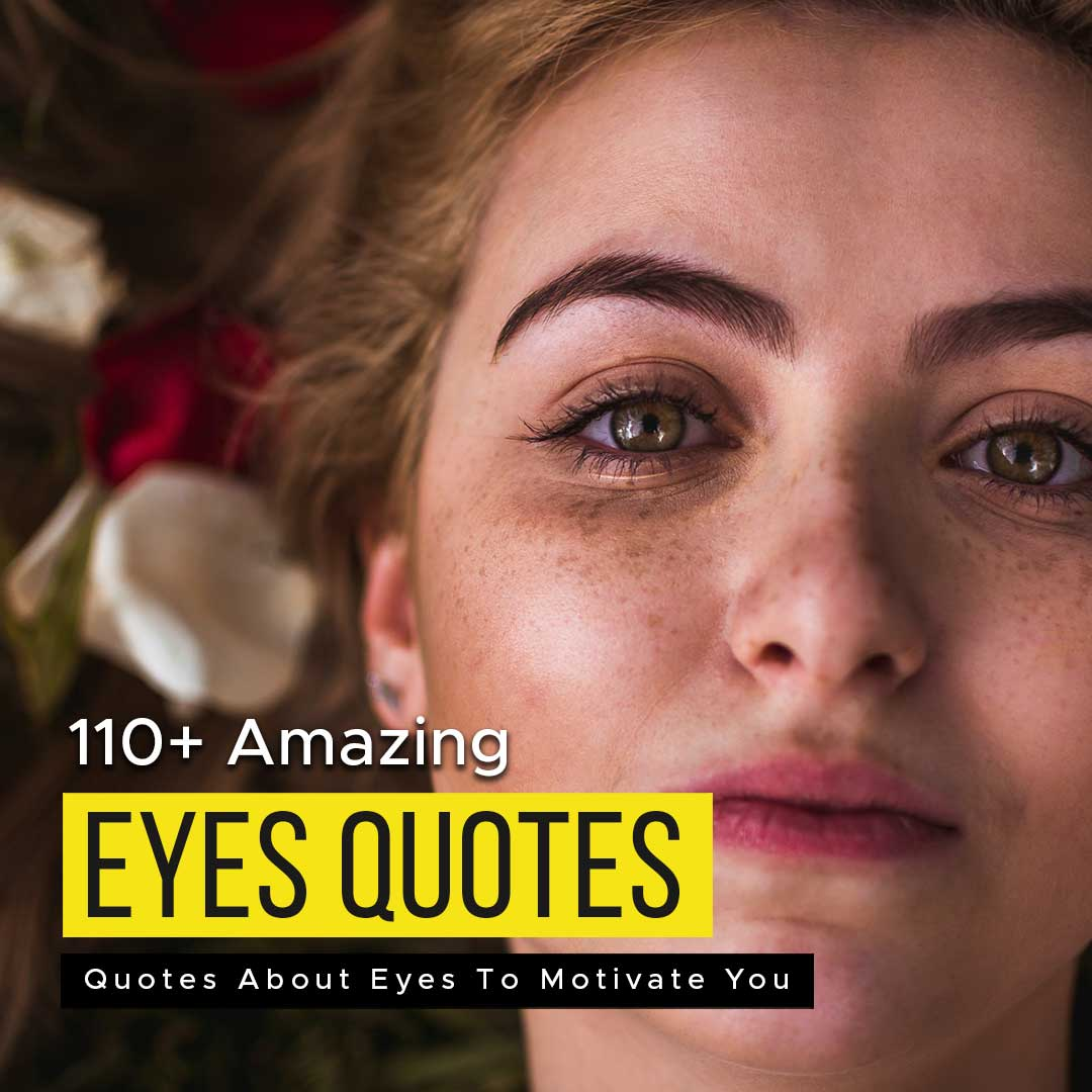 You are currently viewing 110+ Amazing Quotes About Eyes To Motivate You