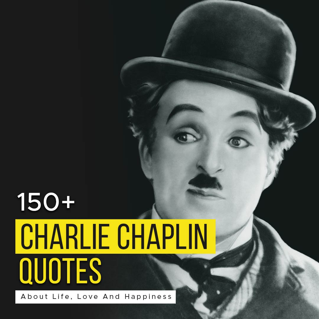 You are currently viewing 150+ Charlie Chaplin Quotes About Life, Love And Happiness